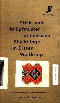Stick- und Knüpfmuster ruthenischer Flüchtlinge im Ersten Weltkrieg von Pallestrang,  Kathrin, Thorpe,  Julie