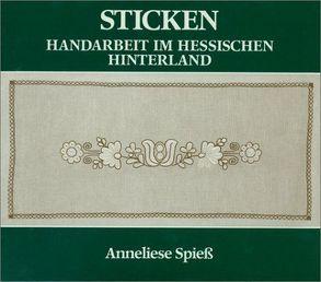 Sticken – Handarbeiten im hessischen Hinterland von Spiess,  Anneliese