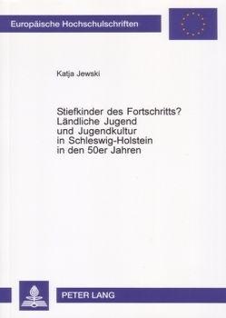 Stiefkinder des Fortschritts?- Ländliche Jugend und Jugendkultur in Schleswig-Holstein in den 50er Jahren von Jewski,  Katja