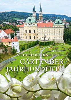 Stift Klosterneuburg – Gärten der Jahrhunderte von Bauer,  sen.,  Josef