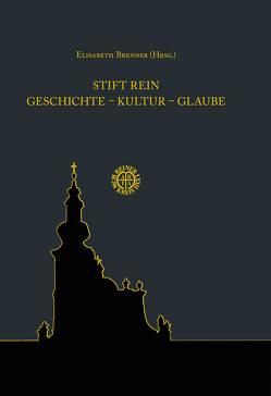 Stift Rein Geschichte – Kultur – Glaube von Brenner,  Elisabeth