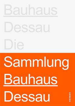 Stiftung Bauhaus Dessau: Die Sammlungen von Bernhard,  Peter, Blume,  Torsten, Markgraf,  Monika, Schöbe,  Lutz, Spehar,  Josipa, Thöner,  Wolfgang, Ziegner,  Sylvia