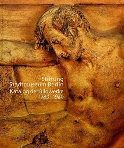 Stiftung Stadtmuseum Berlin. Katalog der Bildwerke 1780-1920 von Brehm,  Knut, Ernsting,  Bernd, Gottschalk,  Wolfgang, Kühn,  Jörg