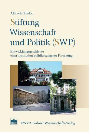 Stiftung Wissenschaft und Politik (SWP) von Zunker,  Albrecht