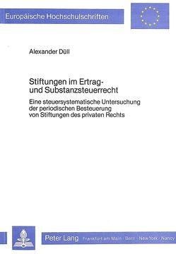 Stiftungen im Ertrag- und Substanzsteuerrecht von Düll,  Alexander