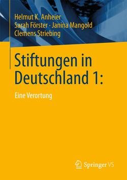 Stiftungen in Deutschland 1: von Anheier,  Helmut K., Förster,  Sarah, Mangold,  Janina, Striebing,  Clemens