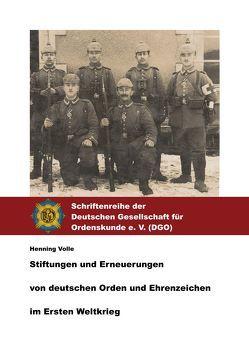 Stiftungen und Erneuerungen von deutschen Orden und Ehrenzeichen im Ersten Weltkrieg. von Deutsche Gesellschaft für Ordenskunde e. V., Volle,  Henning