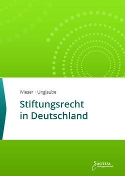 Stiftungsrecht in Deutschland von Unglaube,  Kevin, Wieser,  Rene T.