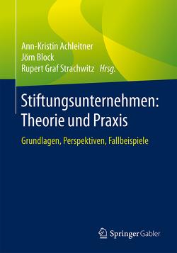 Stiftungsunternehmen: Theorie und Praxis von Achleitner,  Ann-Kristin, Block,  Jörn, Strachwitz,  Rupert Graf