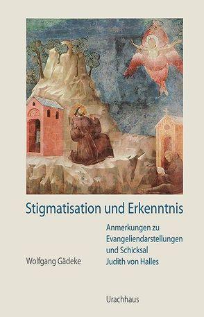 Stigmatisation und Erkenntnis von Gädeke,  Wolfgang