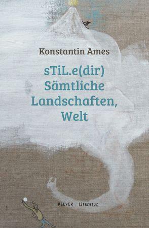 sTiL.e(dir) Sämtliche Landschaften, Welt von Ames,  Konstantin