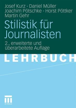 Stilistik für Journalisten von Gehr,  Martin, Kurz,  Josef, Mueller,  Daniel, Pötschke,  Joachim, Pöttker,  Horst