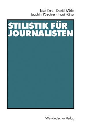 Stilistik für Journalisten von Kurz,  Josef, Mueller,  Daniel, Pötschke,  Joachim, Pöttker,  Horst