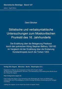 Stilistische und verbalsyntaktische Untersuchungen zum Moskovitischen Prunkstil des 16. Jahrhunderts von Stricker,  Gerd