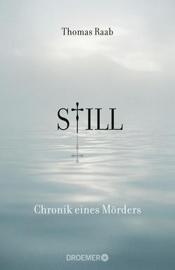 Still – Chronik eines Mörders von Raab,  Thomas