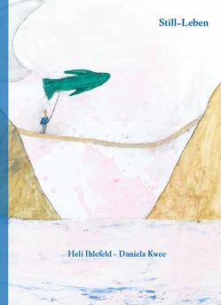 Still-Leben von Ihlefeld,  Heli, Kwee,  Daniela