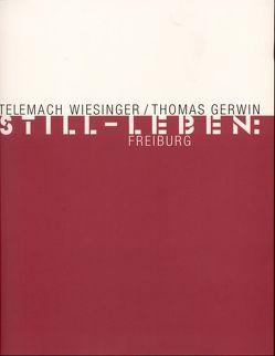 Still-Leben: Freiburg von Flothen,  Ingo, Gerwin,  Thomas, Lehmann,  Hanna, Steinhausen,  Ansgar, Telemach Wiesinger