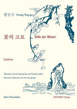 Stille der Blüten 꽃의 고요 von Hwang,  Tong-gyu, Ickler,  Theodor, Kim,  Kyung-hee
