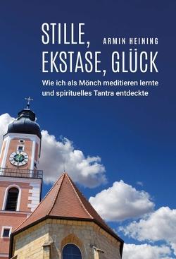 Stille, Ekstase, Glück von Heining,  Armin
