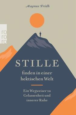 Stille finden in einer hektischen Welt von Fridh,  Magnus, Sondermann,  Clara