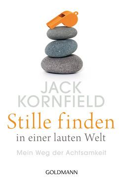 Stille finden in einer lauten Welt von Kornfield,  Jack, Liebl,  Elisabeth