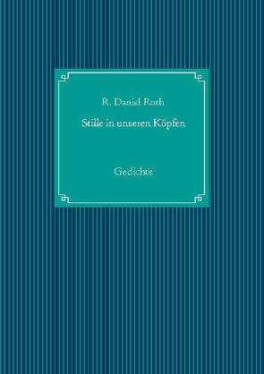 Stille in unseren Köpfen von Roth,  R. Daniel