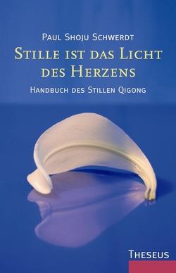 Stille ist das Licht des Herzens von Schwerdt,  Paul Shoju