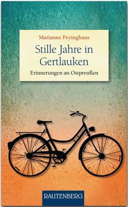 Stille Jahre in Gertlauken – Erinnerungen an Ostpreußen von Peyinghaus,  Marianne