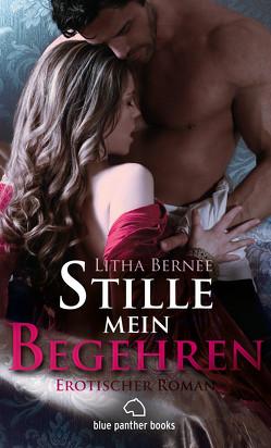 Stille mein Begehren | Erotischer Roman (Altertum, Frivol, Geschichte, Historie, Liebes, Mittelalter, Romantik) von Bernee,  Litha