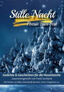 Stille Nacht von Eichendorff,  Joseph von, Rilke,  Rainer Maria, Ringelnatz,  Joachim, Storm,  Theodor, Suchland,  Frank