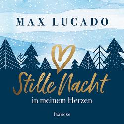 Stille Nacht in meinem Herzen von Lucado,  Max, Rothkirch,  Ingo