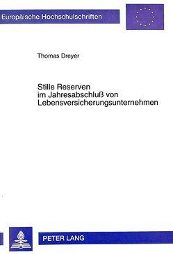 Stille Reserven im Jahresabschluß von Lebensversicherungsunternehmen von Dreyer,  Thomas