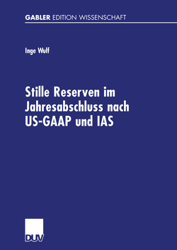 Stille Reserven im Jahresabschluss nach US-GAAP und IAS von Wulf,  Inge