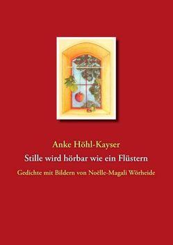 Stille wird hörbar wie ein Flüstern von Höhl-Kayser,  Anke