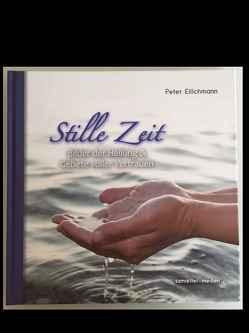 Stille Zeit von Peter,  Eilichmann