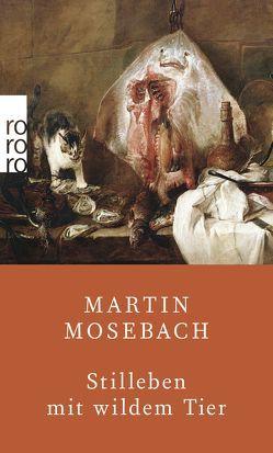 Stilleben mit wildem Tier von Mosebach,  Martin