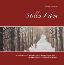 Stilles Leben von Falkenstein,  Stephanie, Versl-Waag,  Elisabeth