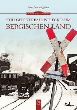 Stillgelegte Bahnstrecken im Bergischen Land von Hoffmann,  Bernd Franco