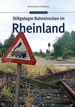 Stillgelegte Bahnstrecken im Rheinland von Hoffmann,  Bernd Franco