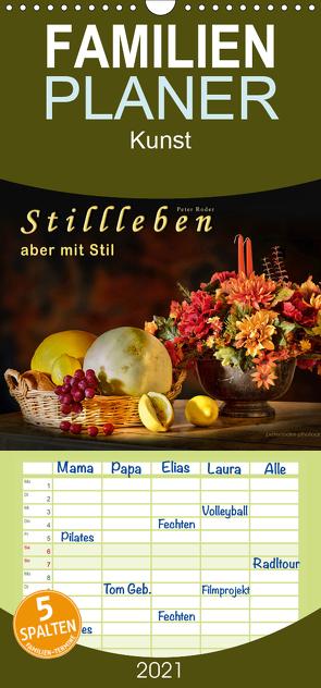 Stillleben – aber mit Stil – Familienplaner hoch (Wandkalender 2021 , 21 cm x 45 cm, hoch) von Roder,  Peter