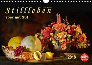 Stillleben – aber mit Stil (Wandkalender 2018 DIN A4 quer) von Roder,  Peter