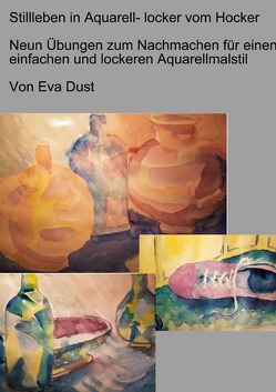 Stillleben in Aquarell- locker vom Hocker von Dust,  Eva