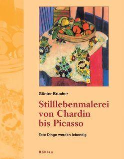 Stilllebenmalerei von Chardin bis Picasso von Brucher,  Günter