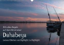 Stilvolles Segeln auf dem Nil mit einer Dahabeya – Leises Gleiten von Highlight zu Highlight (Wandkalender 2019 DIN A3 quer) von rsiemer