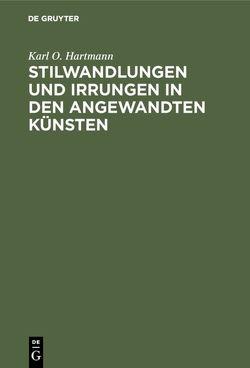 Stilwandlungen und Irrungen in den angewandten Künsten von Hartmann,  Karl O.