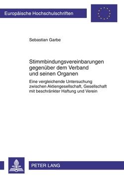 Stimmbindungsvereinbarungen gegenüber dem Verband und seinen Organen von Garbe,  Sebastian