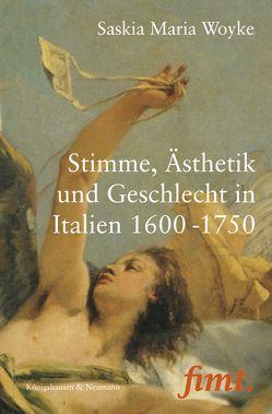 Stimme, Ästhetik und Geschlecht in Italien 1600-1750 von Woyke,  Saskia Maria