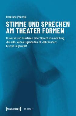 Stimme und Sprechen am Theater formen von Pachale,  Dorothea