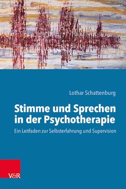 Stimme und Sprechen in der Psychotherapie von Schattenburg,  Lothar