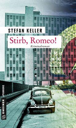 Stirb, Romeo! von Keller,  Stefan